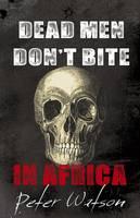 Dead Men Don't Bite: in Africa (Paperback)