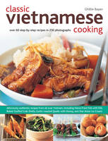 Classic Vietnamese Cooking: Over 60 Step-by-step Recipes in 250 Photographs (Paperback)