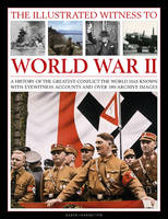 The Illustrated Witness to World War II: A History of the Greatest Conflict the World Has Known with Eyewitness Accounts and Over 380 Archive Images (Paperback)