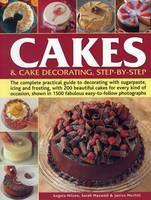 Cakes & Cake Decorating, Step-by-Step: The Complete Practical Guide to Decorating with Sugarpaste, Icing and Frosting, with 200 Beautiful Cakes for Every Kind of Occasion, Shown in 1200 Fabulous Easy to-Follow Photographs (Paperback)