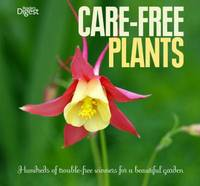 Care-Free Plants: Hundreds of Trouble-Free Winners for a Beautiful Garden (Paperback)