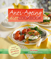 Anti Ageing Diet Cookbook: More Than 100 Recipes for Energy and Vitality (Hardback)