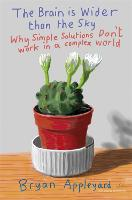 The Brain is Wider Than the Sky: Why Simple Solutions Don't Work in a Complex World (Paperback)