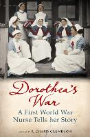 Dorothea's War: A First World War Nurse Tells Her Story (Paperback)