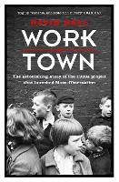 Worktown: The Astonishing Story of the Project that launched Mass Observation (Paperback)