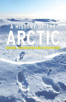 A History of the Arctic: Nature, Exploration and Exploitation (Hardback)