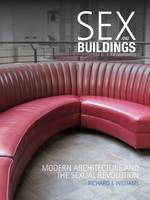 Sex and Buildings: Modern Architecture and the Sexual Revolution (Hardback)
