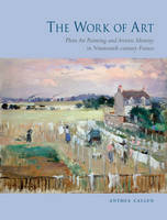 The Work of Art: Plein Air Painting and Artistic Identity in Nineteenth-century France (Hardback)