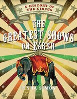 Greatest Shows on Earth: A History of the Circus (Hardback)