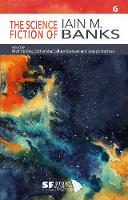 The Science Fiction of Iain M. Banks - SF Storyworlds: Critical Studies in Science Fiction 5 (Paperback)
