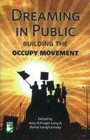 Dreaming in Public: Building the Occupy Movement (Paperback)