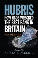 Hubris: How HBOS Wrecked the Best Bank in Britain (Hardback)