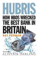 Hubris: How HBOS Wrecked the Best Bank in Britain (Paperback)