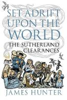 Set Adrift Upon the World: The Sutherland Clearances (Paperback)