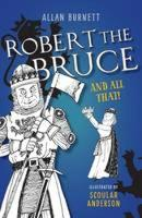 Robert the Bruce and All That - The and All That Series (Paperback)
