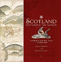 Scotland: Defending the Nation: Mapping the Military Landscape (Hardback)
