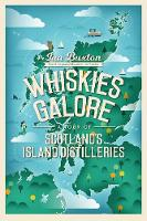Whiskies Galore: A Tour of Scotland's Island Distilleries (Paperback)
