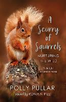 A Scurry of Squirrels: Nurturing The Wild (Paperback)
