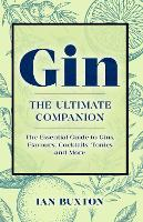 Gin: The Ultimate Companion: The Essential Guide to Flavours, Brands, Cocktails, Tonics and More (Paperback)
