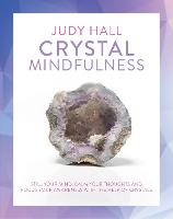 Crystal Mindfulness: Still Your Mind, Calm Your Thoughts and Focus Your Awareness with the Help of Crystals (Paperback)