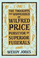 The Thoughts & Happenings of Wilfred Price, Purveyor of Superior Funerals (Hardback)