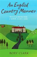 An English Country Manner: More true stories from a Suffolk country estate (Paperback)