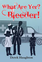 What Are Yer? Bleeder! (Paperback)