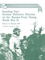 Standing Fast: German Defensive Doctrine on the Russian Front During World War II; Prewar to March 1943 (Combat Studies Institute Research Survey No. 5) (Paperback)
