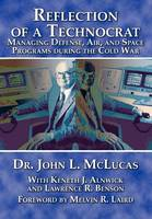 Reflections of a Technocrat: Managing Defense, Air, and Space Programs During the Cold War (Paperback)