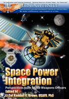 Space Power Integration: Perspectives from Space Weapons Officers (Paperback)
