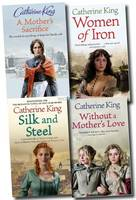 Catherine King Collection: Women of Iron, Silk and Steel, without a Mother's Love, a Mother's Sacrifice (Paperback)