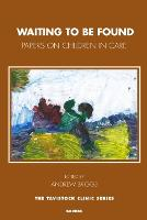 Waiting To Be Found: Papers on Children in Care - Tavistock Clinic Series (Paperback)