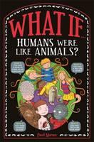 What If...: Humans Were Like Animals? (Hardback)