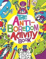The Anti-Boredom Activity Book (Paperback)