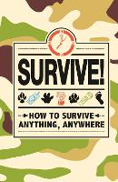 Survive!: How to Survive Anything, Anywhere (Hardback)