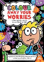 Colour Away Your Worries: A Calming Colouring and Drawing Book for Kids (Paperback)