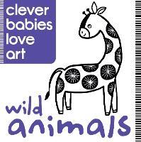 Clever Babies Love Art: Wild Animals (Board book)