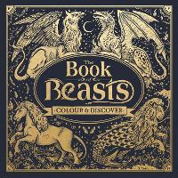 The Book of Beasts: Colour and Discover - Fantastic Beasts to Colour & Discover (Hardback)