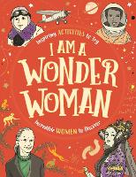 I am a Wonder Woman: Inspiring activities to try. Incredible women to discover. (Paperback)