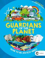 Guardians of the Planet: How to be an Eco-Hero (Hardback)