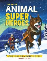 The Book of Animal Superheroes: Amazing True-Life Tales; Astounding Wildlife Facts (Hardback)
