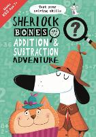 Sherlock Bones and the Addition and Subtraction Adventure: A KS2 home learning resource - Buster Practice Workbooks (Paperback)
