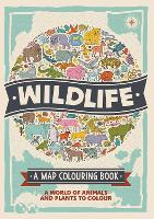Wildlife: A Map Colouring Book: A World of Animals and Plants to Colour (Paperback)