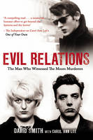 Evil Relations (formerly published as Witness): The Man Who Bore Witness Against the Moors Murderers (Paperback)