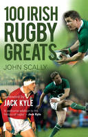 100 Irish Rugby Greats (Paperback)