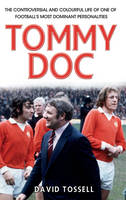 Tommy Doc: The Controversial and Colourful Life of One of Football's Most Dominant Personalities (Hardback)