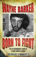 Wayne Barker: Born to Fight: The Extraordinary Story of a Bare-Knuckle Boxer (Paperback)