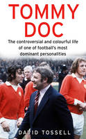 Tommy Doc: The Controversial and Colourful Life of One of Football's Most Dominant Personalities (Paperback)