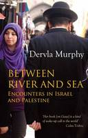 Between River and Sea: Encounters in Israel and Palestine (Paperback)