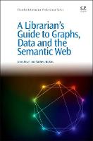 A Librarians Guide to Graphs, Data and the Semantic Web - Chandos Information Professional Series (Paperback)